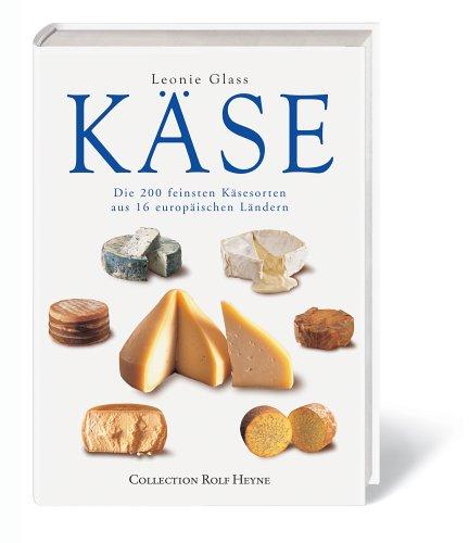 Käse. Die 200 feinsten Käsesorten aus 16 europäischen Ländern