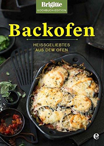 Backofen: Heißgeliebtes aus dem Ofen (Brigitte Kochbuch-Edition(Gesamt))