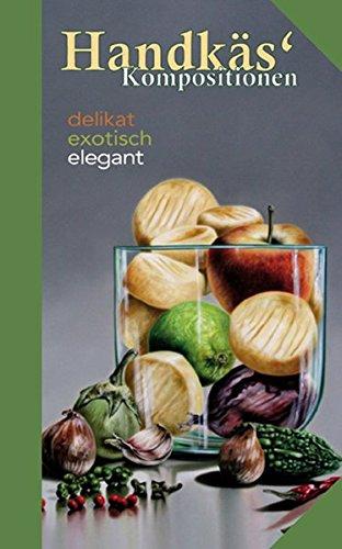 Handkäs Kompositionen: Delikat, exotisch, elegant (Kulinarische Hessenreihe)
