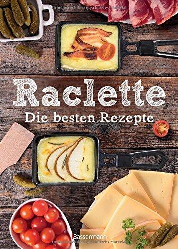Raclette – Die besten Rezepte